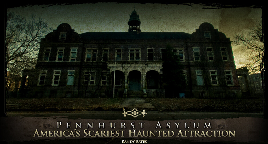 haunted houses in old Pennhurst Asylum
