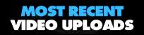 Most Recent Video Uploads